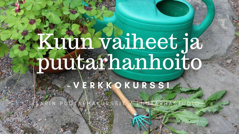 Puutarhakursseja verkkokursseina Puutarha Studio; Kuun vaiheet ja puutarhanhoito -verkkokurssi, Sarin puutarhakurssit